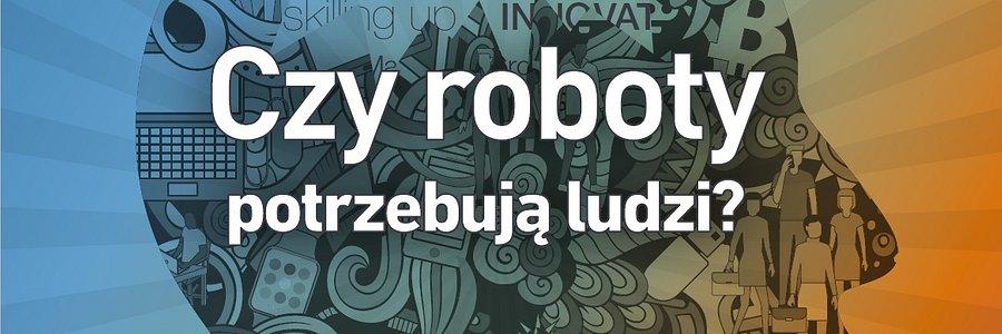 Rewolucja umiejętności 4.0 - Czy roboty potrzebują ludzi?