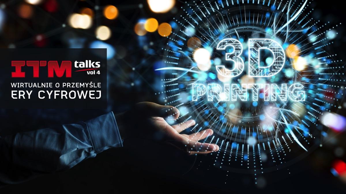 ITM_talks 4 Potencjał druku 3D w przemyśle 4.0